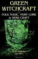 Green Witchcraft: Folk Magic, Fairy Lore and Herb Craft by Aoumiel Paperback The