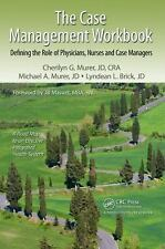 The Case Management Workbook: Defining the Role of Physicians, Nurses and Case..
