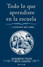 Todo lo que aprendiste en la escuela (Spanish Edition) by Elisabeth Foley in Us