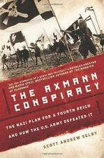 The Axmann Conspiracy: The Nazi Plan for a Fourth Reich and How the U.S. Army De