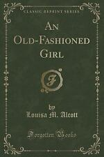 An Old-Fashioned Girl (Classic Reprint) (Paperback or Softback)