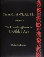 The Art of Wealth The Huntingtons in the Gilded Age by Bennett M Shelley library