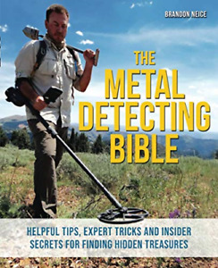 The Metal Detecting Bible: Helpful Tips, Expert Tricks and Insider Secrets for