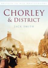 Good, Chorley & District (Britain in Old Photographs (History Press)), Smith, Ja