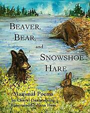 Beaver, Bear, and Snowshoe Hare : Mammal Poems Hardcover Cheryl D
