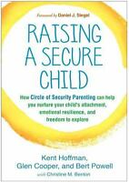 Raising a Secure Child: How Circle of Security Parenting Can Help You Nurture Yo