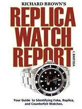 Richard Brown's Replica Watch Report: Volume 1: By Richard Brown