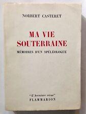 MA VIE SOUTERRAINE MEMOIRES SPEOLOGUE 1961 NORBERT CASTERET ILLUSTRE