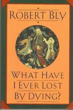 What Have I Ever Lost by Dying?: Collected Prose P