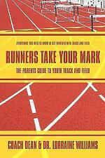 Runners Take Your Mark : The Parents' Guide to Youth Track and Field by Coach...