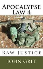 Apocalypse Law 4 : Raw Justice: By Grit, John