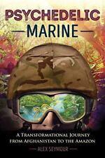 Psychedelic Marine : A Transformational Journey Alex Seymour New