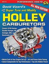 How to Super Tune and Modify Holley Carburetors: By Vizard, David
