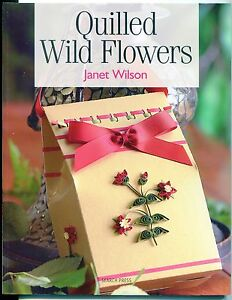 QUILLED WILD FLOWERS Pattern Book  by Janet Wilson  Soft Cover