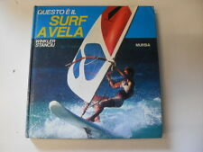 STANCIU W.  QUESTO E' IL SURF A VELA  ED.MURSIA  1979