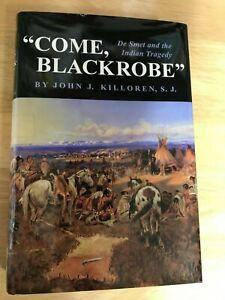 """COME, BLACKROBE"" DE SMET & THE INDIAN TRAGEDY,BY JOHN J. KILLOREN,S.J. ,HB"