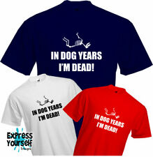 IN DOG YEARS I'M DEAD - T Shirt, Birthday, Old, Funny, Present, Gift, NEW