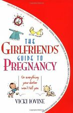 The Girlfriend's Guide to Pregnancy: (or Everything Your Doctor Won't Tell You)