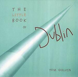 The Little Book of Dublin by Tom, Galvin