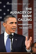 The Audacity of Name Calling: President Obama and the Detractors (Paperback or S