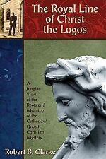 Royal Line of Christ the Logos, The: A Jungian View of the Roots and Meaning of