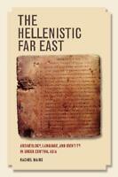 The Hellenistic Far East by Rachel Mairs (author)