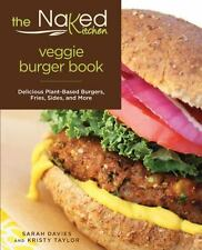 Naked Kitchen Veggie Burger Book: Delicious Plant-Based Burgers, Fries, Sides, A