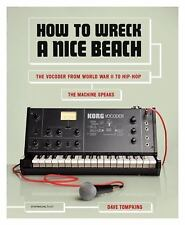 How to Wreck a Nice Beach: The Vocoder from World War II to Hip-Hop, the Machine