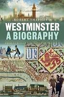 Westminster: a Biography: From Earliest Times to the Present by Robert Shepherd,
