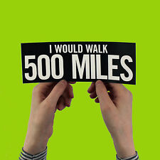 """The Proclaimers Bumper Sticker - """"I Would Walk 500 Miles"""" sunshine on leith"""