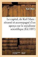 Le Capital, de Karl Marx : Resume et Accompagne d'un Apercu Sur le Socialisme...