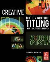 Creative Motion Graphic Titling for Film, Video, and the Web: Dynamic Motion Gra