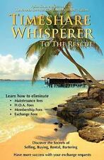 Timeshare Whisperer to the Rescue! : Discover the Secerts of Selling, Buying,...