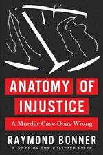 Anatomy of Injustice : A Murder Case Gone Wrong by Raymond Bonner (2012,.1ST ED