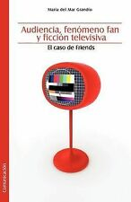 Audiencia, Fenomeno Fan y Ficcion Televisiva. El Caso de Friends (Spanish Editio