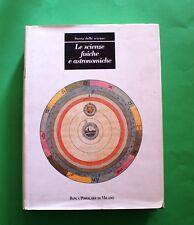 Le scienze fisiche e astronomiche - 1^ Ed. Mondadori 1991 - Storia delle scienze