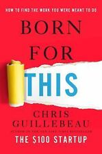 Born for This : How to Find the Work You Were Meant to Do by Chris Guillebeau...