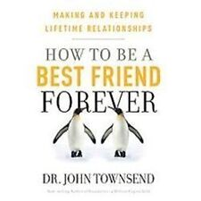 How to Be a Best Friend Forever : Making and Keeping Lifetime Relationships...