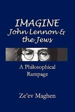 Imagine - John Lennon and the Jews : A Philosophical Rampage by Zeev Maghen...