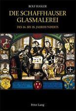 Die Schaffhauser Glasmalerei des 16. bis 18. Jahrhunderts: Corpus Vitrearum