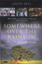 Somewhere Over The Rainbow: Travels in South Africa by Bell, Gavin | Paperback B