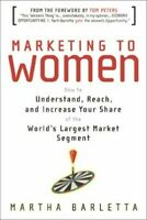 Marketing to Women: How to Understand, Reach and... by Barletta, Martha Hardback
