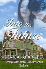 Into the Future (Heritage Time Travel Romance Series, Book 2) by Dana Roquet