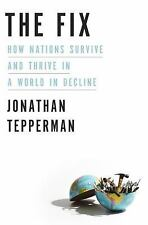 The Fix : How Nations Survive and Thrive in a World in Decline by Jonathan...