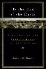 To the End of the Earth : A History of the Crypto-Jews of New Mexico by Stanley