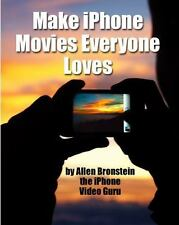 Make IPhone Movies Everyone Loves : Everything You Need to Know to Shoot Like...
