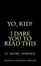Yo, Kid! I DARE You to Read This : 7 Short Stories (2010, Paperback)