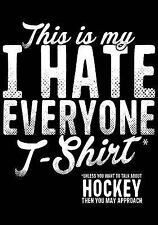 This Is My T-Shirt* I Hate Everyone *Unless You Want to Talk about Hockey...