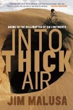Into Thick Air: Biking to the Bellybutton of Six Continents Malusa, Jim Paperba
