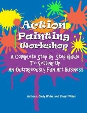 Action Painting Workshop : A Complete Step by Step Guide to Setting up an...